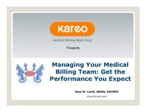 Sara Larch, MSHA, FACMPE, discusses how to get the performance you expect from your medical billing team